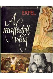 A megfestett világ - Erpel, Fritz - Régikönyvek