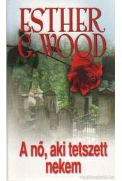 A nő, aki tetszett nekem - Esther G. Wood - Régikönyvek