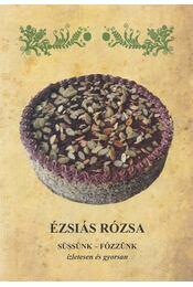 Süssünk-főzzünk ízletesen és gyorsan - Ézsiás Rózsa - Régikönyvek
