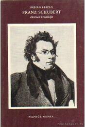 Franz Schubert életének krónikája - Fábián László - Régikönyvek