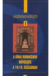 A kínai buddhizmus művészete a 10-19. században / Chinese Buddhist Art from the 10th to the 19th Centuries - Fajcsák Györgyi - Régikönyvek