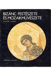 Bizánc festészete és mozaikművészete - Faludy Anikó - Régikönyvek