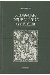 A magyar népballada és a Biblia (dedikált) - Faragó Laura - Régikönyvek
