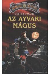 Az ayvari mágus - Fayard, Colin J. - Régikönyvek