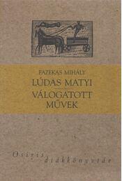 Lúdas Matyi / Válogatott művek - Fazekas Mihály - Régikönyvek