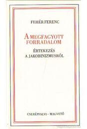 A megfagyott forradalom - Fehér Ferenc - Régikönyvek
