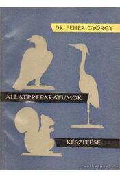 Állatpreparátumok készítése - Fehér György - Régikönyvek