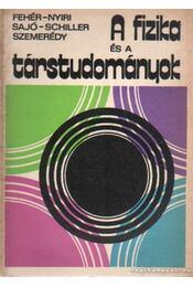 A fizika és a társtudományok - Fehér-Nyiri-Sajó-Schiller-Szemerédy - Régikönyvek