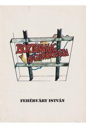 Börtönvilág Magyarországon 1945-1956 - Fehérváry István - Régikönyvek