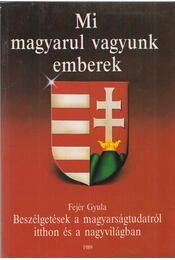 Mi magyarul vagyunk emberek - Fejér Gyula - Régikönyvek