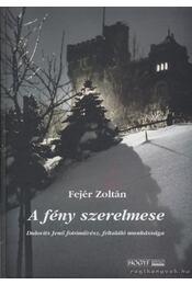 A fény szerelmese - Fejér Zoltán - Régikönyvek