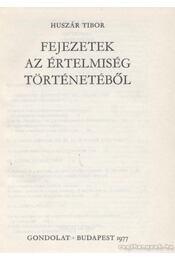 Fejezetek az értelmiség történetéből - Huszár Tibor - Régikönyvek