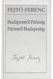 Budapesttől Párizsig - Párizstól Budapestig - Fejtő Ferenc - Régikönyvek