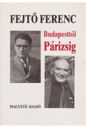 Budapesttől Párizsig - Fejtő Ferenc - Régikönyvek