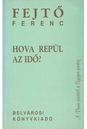Hova repül az idő? - Fejtő Ferenc - Régikönyvek