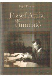 József Attila, az útmutató - Fejtő Ferenc - Régikönyvek