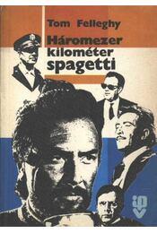 Háromezer kilométer spagetti - Felleghy, Tom - Régikönyvek