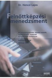 Felnőttképzési menedzsment - Dr. Henczi Lajos, Bertalan Tamás, Rettegi Zsolt - Régikönyvek