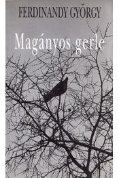 Magányos gerle (dedikált) - Ferdinandy György - Régikönyvek