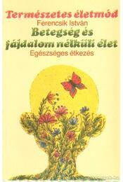 Betegség és fájdalom nélküli élet - Ferencsik István - Régikönyvek