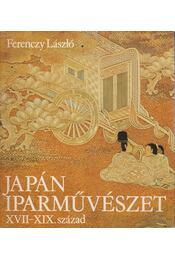 Japán iparművészet XVII-XIX. század - Ferenczy László - Régikönyvek