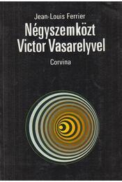 Négyszemközt Victor Vasarelyvel - Ferrier, Jean-Louis - Régikönyvek