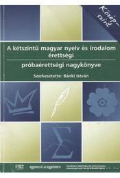 A kétszintű magyar nyelv és irodalom érettségi próbaérettségi nagykönyve - Régikönyvek