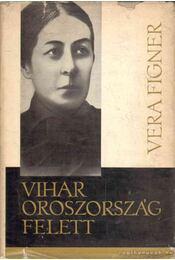 Vihar Oroszország felett - Figner, Vera - Régikönyvek
