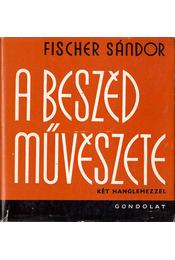 A beszéd művészete - Fischer Sándor - Régikönyvek