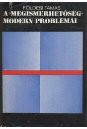 """A """"megismerhetőség"""" modern problémái - Földesi Tamás - Régikönyvek"""