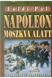 Napóleon Moszkva alatt / Hitler Moszkva alatt - Földi Pál - Régikönyvek