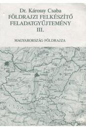 Földrajzi felkészítő feladatgyűjtemény III. kötet - Károssy Csaba - Régikönyvek