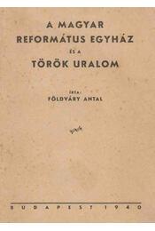 A magyar református egyház és a török uralom - Földváry Antal - Régikönyvek