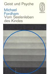 Geist und Psyche – Vom Seelendleben des Kindes - FORDHAM, MICHAEL - Régikönyvek