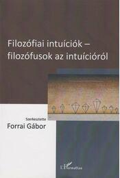 Filozófiai intuíciók - filozófusok az intuícióról - Forrai Gábor (szerk.) - Régikönyvek