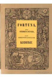 Fortuna, azaz: szerencsének, avagy szerencsétlenségnek kereke (reprint) - Régikönyvek