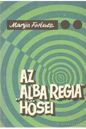 Az Alba Regia hősei - Fortusz, Marija - Régikönyvek