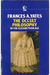 The Occult Philosophy in the Elizabethan Age - Frances A. Yates - Régikönyvek