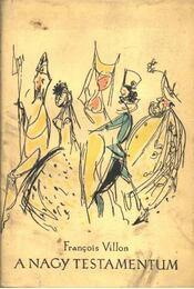 A nagy testamentum - Francois Villon - Régikönyvek