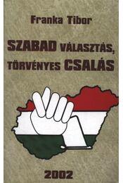 Szabad választás, törvényes csalás - Franka Tibor - Régikönyvek