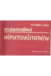 Matematikai képletgyűjtemény - Frantisek Latka - Régikönyvek