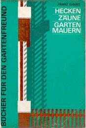 Hecken, Zäune, Gartenmauern - Franz Ehmke - Régikönyvek