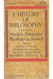 A History of Philisophy Volume 8 Modern Philosophy Bentham to Russell Part II - Frederick Copleston - Régikönyvek