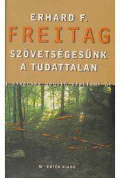 Szövetségesünk, a tudattalan - Freitag, Erhard F. - Régikönyvek