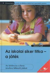 Az iskolai siker titka - a játék - Friedl, Johanna - Régikönyvek