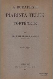 A budapesti piarista telek története (dedikált) - Friedreich Endre - Régikönyvek