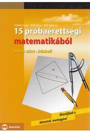 15 próbaérettségi matematikából - Fröhlich Lajos, Ruff János, Tóth Julianna - Régikönyvek