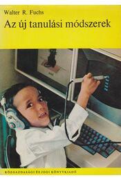 Az új tanulási módszerek - Fuchs, Walter R. - Régikönyvek