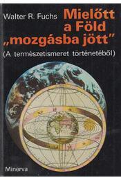"""Mielőtt a Föld """"mozgásba jött"""" - Fuchs, Walter R. - Régikönyvek"""