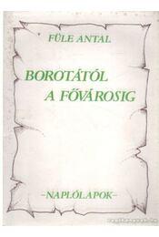 Borotától a fővárosig - Füle Antal - Régikönyvek